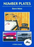 Moss, Dave - Number Plates: A History of Vehicle Registration in Britain (Shire Album) - 9780747805663 - 9780747805663