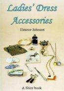 Johnson, Eleanor - Ladies Dress Accessories (Album) - 9780747805700 - 9780747805700