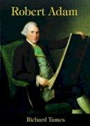 Tames, Richard - Robert Adam: An Illustrated Life of Robert Adam, 1728-92 (Shire Library) - 9780747806035 - 9780747806035