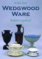 Copeland, Robert - Wedgwood Ware (Shire Library) - 9780747806127 - 9780747806127