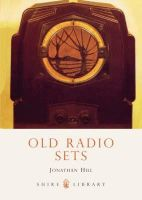 Hill, Jonathan - Old Radio Sets (Shire Library) - 9780747806974 - 9780747806974