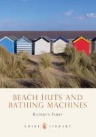 Ferry, Kathryn - Beach Huts and Bathing Machines (Shire Library) - 9780747807001 - V9780747807001
