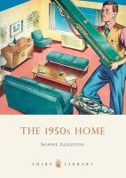 Leighton, Sophie - The 1950s Home (Shire Library) - 9780747807117 - 9780747807117