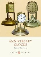 Wotton, Peter - Anniversary Clocks (Shire Library) - 9780747807339 - 9780747807339
