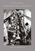 Emmerson, Andrew - Discovering Subterranean London (Shire Discovering) - 9780747807407 - 9780747807407