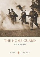 Storey, Neil - The Home Guard (Shire Library) - 9780747807513 - 9780747807513