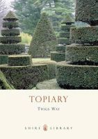 Way, Twigs - Topiary (Shire Library) - 9780747807612 - 9780747807612