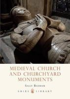 Badham, Sally - Medieval Church and Churchyard Monuments (Shire Library) - 9780747808107 - 9780747808107