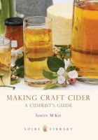 McKie, Simon - Making Craft Cider: A Ciderist's Guide (Shire Library) - 9780747808176 - 9780747808176