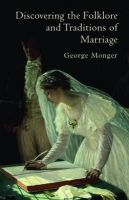 Monger, George - Discovering the Folklore and Traditions of Marriage (Shire Discovering) - 9780747808190 - 9780747808190