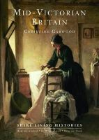 Garwood, Christine - Mid-Victorian Britain (Shire Living Histories) - 9780747808305 - 9780747808305