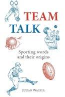 Walker, Julian - Team Talk: Sporting Words and their Origins (Shire General) - 9780747808343 - 9780747808343