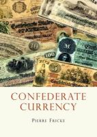 Fricke, Pierre - Confederate Currency (Shire USA) - 9780747810803 - 9780747810803