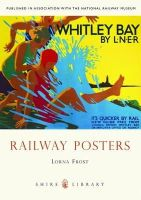 Lorna Frost - Railway Posters (Shire Library) - 9780747810841 - V9780747810841