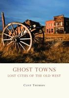 Thomsen, Clint - Ghost Towns: Lost Cities of the Old West (Shire USA) - 9780747810858 - 9780747810858