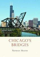 Nathan Holth - Chicagos Bridges (Shire Library) - 9780747811039 - 9780747811039
