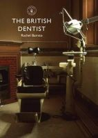 Bairsto, Rachel - The British Dentist (Shire Library) - 9780747811350 - V9780747811350