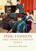 Walford, Jonathan - 1950s American Fashion (Shire USA) - 9780747811640 - 9780747811640