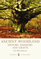 Ian D Rotherham - Ancient Woodland: History, Industry and Crafts (Shire Library) - 9780747811657 - 9780747811657