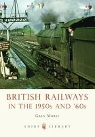 Morse, Greg - British Railways in the 1950s and 60s (Shire Library) - 9780747811688 - 9780747811688