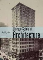 Achilles, Rolf - The Chicago School of Architecture: Building the Modern City, 1880-1910 (Shire Library USA) - 9780747812395 - 9780747812395