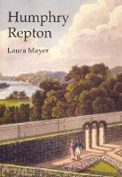 Mayer, Laura - Humphry Repton: The Polite Art of Landscape (Shire Library) - 9780747812944 - V9780747812944