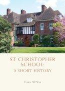 McNab, Chris - St. Christopher School: A Short History (School Histories) - 9780747813200 - V9780747813200