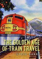 Steve Barry - The Golden Age of Train Travel (Shire Library) - 9780747813248 - 9780747813248