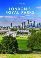 Rabbitts, Paul - London's Royal Parks (Shire Library) - 9780747813705 - 9780747813705