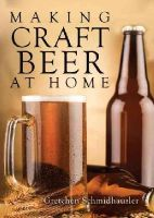 Gretchen Schmidhausler - Making Craft Beer at Home (Shire Library) - 9780747814511 - 9780747814511