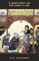 Coulson, Noel J. - A History of Islamic Law (The New Edinburgh Islamic Surveys) - 9780748605149 - V9780748605149