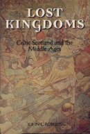 Roberts, John L - Lost Kingdoms: Celtic Scotland and the Middle Ages - 9780748609109 - V9780748609109