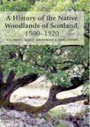Smout, T. C., MacDonald, Alan R., Watson, Fiona - A History of the Native Woodlands of Scotland, 1500-1920 - 9780748612413 - V9780748612413