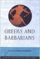 Harrison, Thomas - Greeks and Barbarians (Edinburgh Readings on the Ancient World) - 9780748612710 - V9780748612710