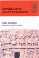 Bottero, Jean - Everyday Life in Ancient Mesopotamia - 9780748613885 - V9780748613885