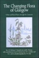 Dickson, J. H., Hammerston, D., Jardine, W. G., Jarvis, M.C., Tait, T.N. - The  Changing Flora of Glasgow - 9780748613977 - V9780748613977