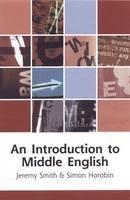 Smith, Jeremy, Horobin, Simon - An Introduction to Middle English (Edinburgh Textbooks on the English Language) - 9780748614813 - V9780748614813