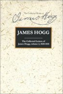 Hogg, James - The Collected Letters of James Hogg, Volume 2, 1820-1831 (Collected Works of James Hogg) - 9780748616732 - V9780748616732