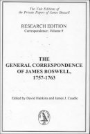 Boswell, Professor James - The General Correspondence of James Boswell, 1757-1763: Research Edition: Correspondence, Volume 9 (Yale Editions of the Private Papers of James Boswell) - 9780748618057 - V9780748618057