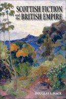 Mack, Douglas S. - Scottish Fiction and the British Empire - 9780748618149 - V9780748618149