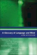 Aitchison, Jean - A Glossary of Language and Mind - 9780748618248 - V9780748618248