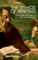 Burke, Seán - The Ethics of Writing: Authorship and Responsibility in Plato, Nietzsche, Levinas (and Derrida) - 9780748618309 - V9780748618309