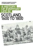 Whatley, Christopher A., Foyster, Elizabeth - A History of Everyday Life in Scotland, 1600-1800 - 9780748619658 - V9780748619658