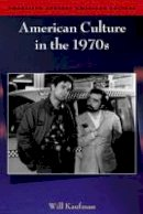 Kaufman, Will - American Culture in the 1970s - 9780748621439 - V9780748621439