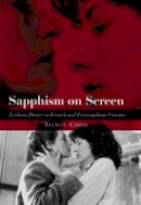 Cairns, Lucille - Sapphism on Screen: Lesbian Desire in French and Francophone Cinema - 9780748621651 - V9780748621651