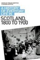 Griffiths, Trevor, Morton, Graeme - A History of Everyday Life in Scotland, 1800-1900 - 9780748621705 - V9780748621705
