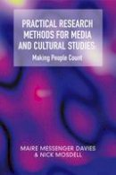 Davies, Maire Messenger; Mosdell, Nick - Practical Research Methods for Media and Cultural Studies : Making People Count - 9780748621859 - V9780748621859
