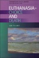 Tulloch, Gail - Euthanasia -- Choice and Death (Contemporary Ethical Debates) - 9780748622474 - V9780748622474