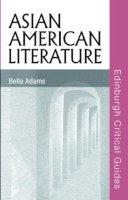 Adams, Bella - Asian American Literature (Edinburgh Critical Guides to Literature) - 9780748622719 - V9780748622719