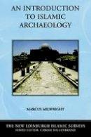 Milwright, Marcus - An Introduction to Islamic Archaeology (The New Edinburgh Islamic Surveys) - 9780748623112 - V9780748623112